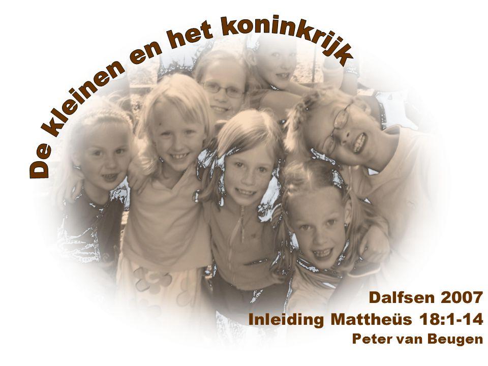 Dalfsen 2007 Inleiding Mattheüs 18:1-14 Peter van Beugen