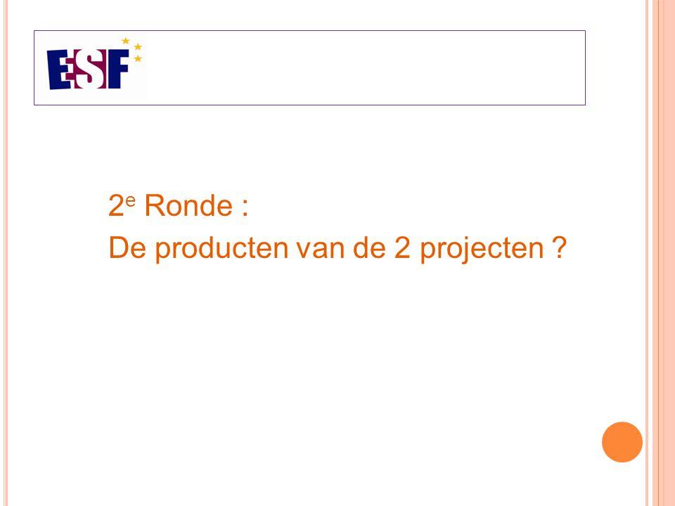 2 e Ronde : De producten van de 2 projecten ?