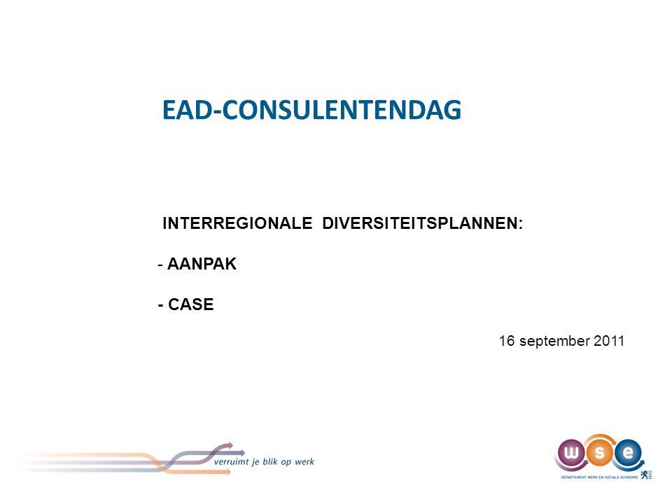 EAD-CONSULENTENDAG INTERREGIONALE DIVERSITEITSPLANNEN: - AANPAK - CASE 16 september 2011