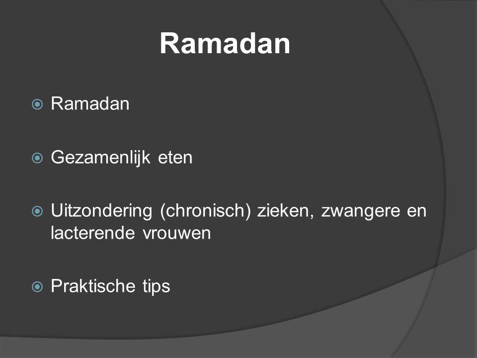 Ramadan  Ramadan  Gezamenlijk eten  Uitzondering (chronisch) zieken, zwangere en lacterende vrouwen  Praktische tips