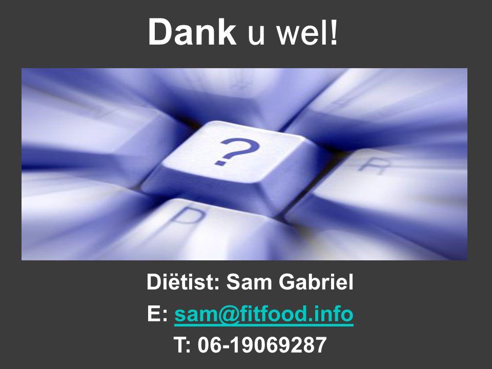 Dank u wel! Diëtist: Sam Gabriel E: sam@fitfood.infosam@fitfood.info T: 06-19069287
