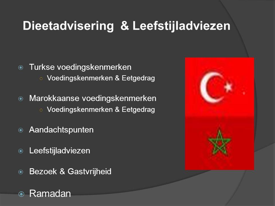 Dieetadvisering & Leefstijladviezen  Turkse voedingskenmerken ○ Voedingskenmerken & Eetgedrag  Marokkaanse voedingskenmerken ○ Voedingskenmerken & Eetgedrag  Aandachtspunten  Leefstijladviezen  Bezoek & Gastvrijheid  Ramadan
