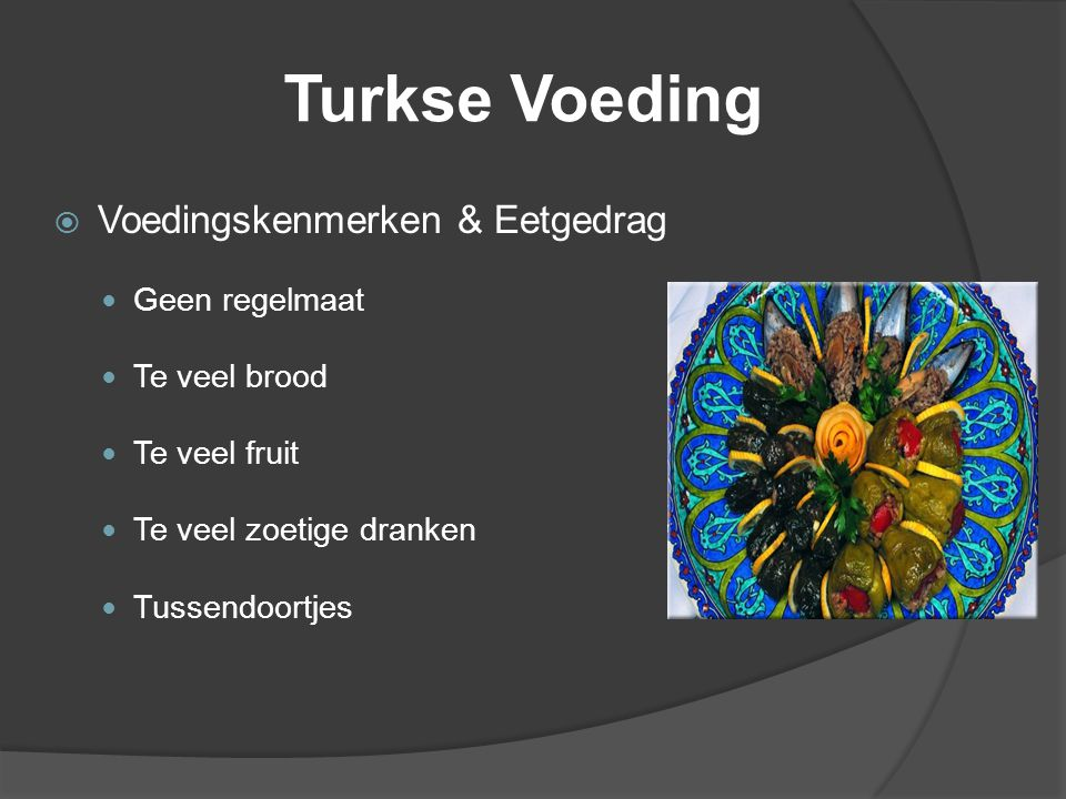 Turkse Voeding  Voedingskenmerken & Eetgedrag Geen regelmaat Te veel brood Te veel fruit Te veel zoetige dranken Tussendoortjes