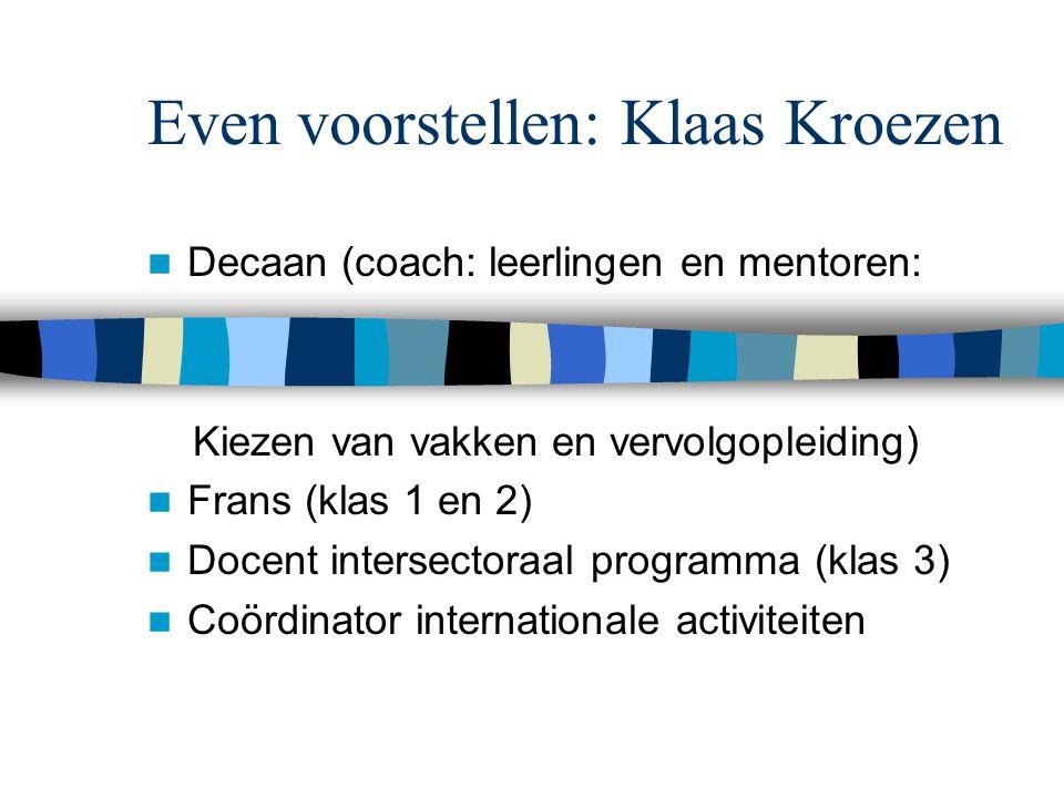 Even voorstellen: Klaas Kroezen Decaan (coach: leerlingen en mentoren: Kiezen van vakken en vervolgopleiding) Frans (klas 1 en 2) Docent intersectoraal programma (klas 3) Coördinator internationale activiteiten