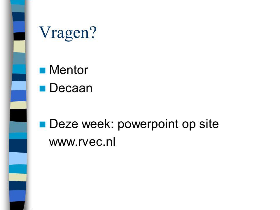 Vragen Mentor Decaan Deze week: powerpoint op site www.rvec.nl