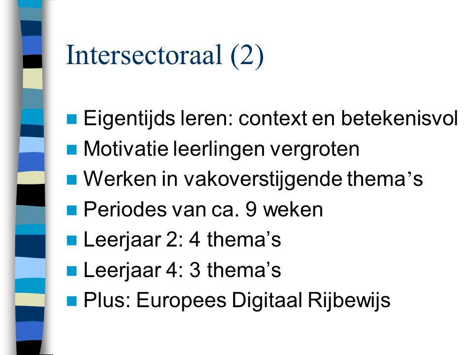 Intersectoraal (2) Eigentijds leren: context en betekenisvol Motivatie leerlingen vergroten Werken in vakoverstijgende thema ' s Periodes van ca.