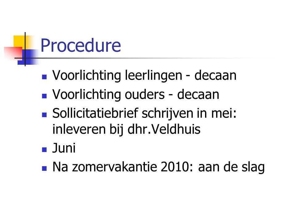 Procedure Voorlichting leerlingen - decaan Voorlichting ouders - decaan Sollicitatiebrief schrijven in mei: inleveren bij dhr.Veldhuis Juni Na zomervakantie 2010: aan de slag