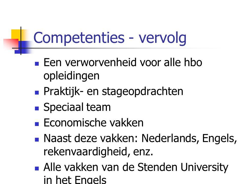 Competenties - vervolg Een verworvenheid voor alle hbo opleidingen Praktijk- en stageopdrachten Speciaal team Economische vakken Naast deze vakken: Nederlands, Engels, rekenvaardigheid, enz.