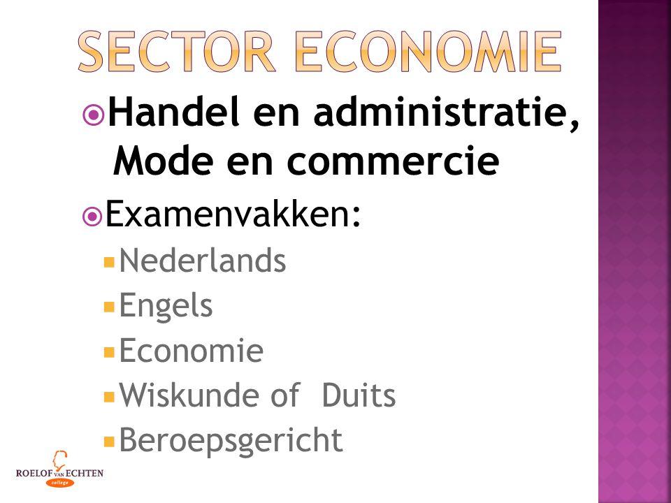  Handel en administratie, Mode en commercie  Examenvakken:  Nederlands  Engels  Economie  Wiskunde of Duits  Beroepsgericht