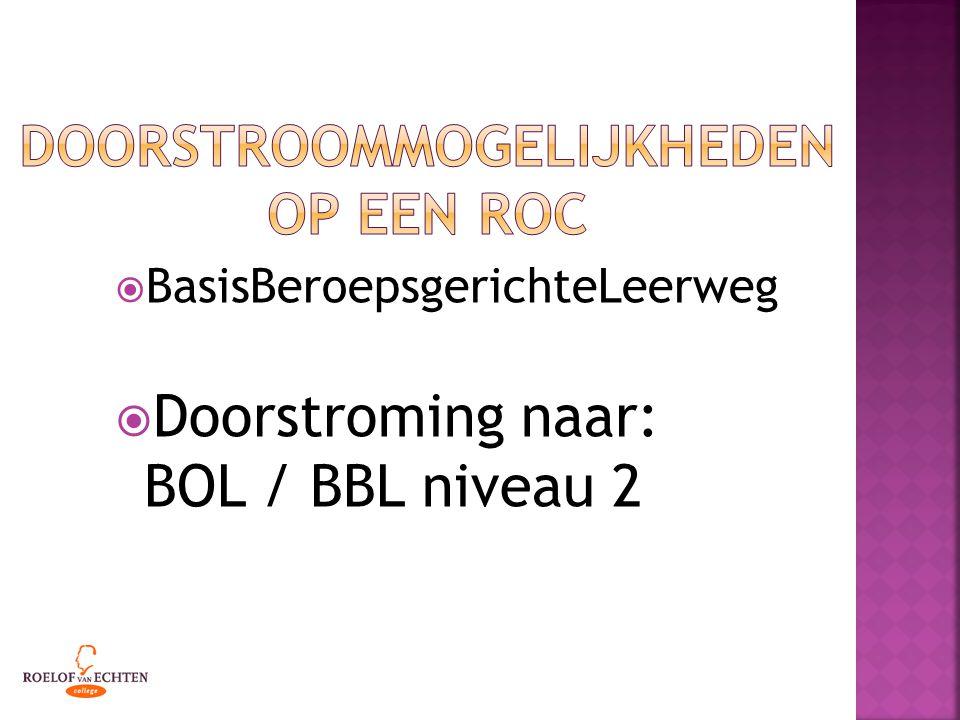  BasisBeroepsgerichteLeerweg  Doorstroming naar: BOL / BBL niveau 2