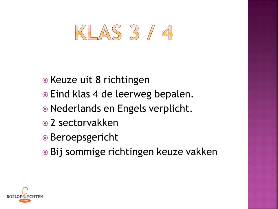  Keuze uit 8 richtingen  Eind klas 4 de leerweg bepalen.  Nederlands en Engels verplicht.  2 sectorvakken  Beroepsgericht  Bij sommige richtinge
