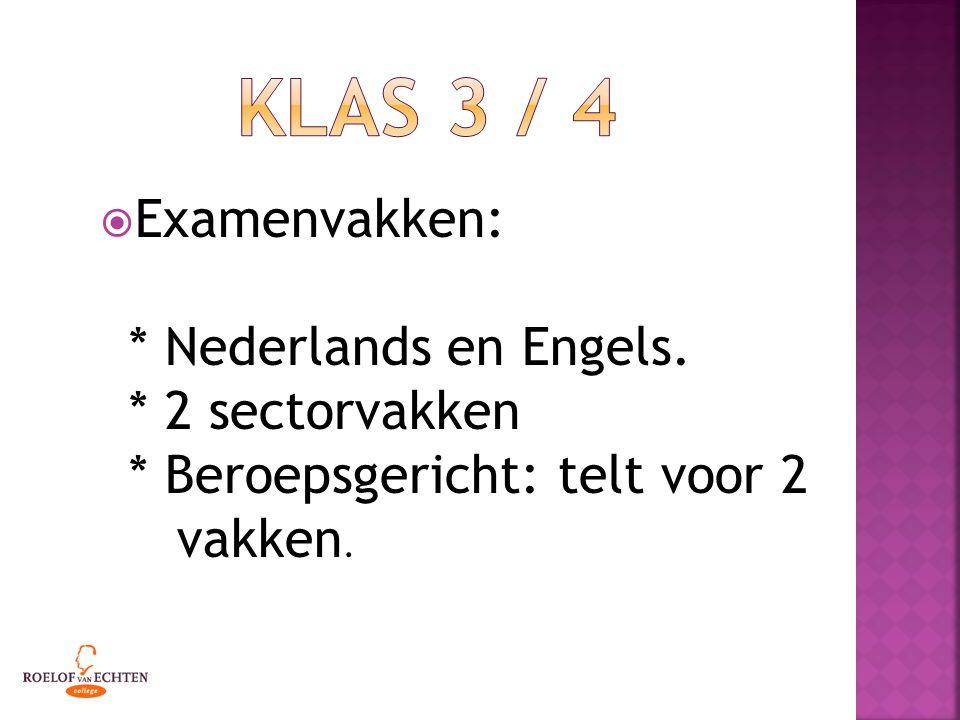  Examenvakken: * Nederlands en Engels. * 2 sectorvakken * Beroepsgericht: telt voor 2 vakken.