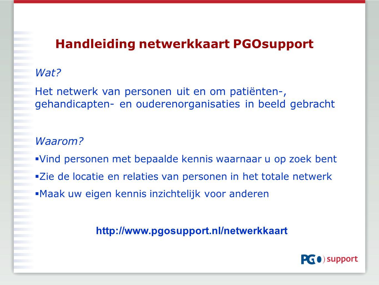 Handleiding netwerkkaart PGOsupport Wat? Het netwerk van personen uit en om patiënten-, gehandicapten- en ouderenorganisaties in beeld gebracht Waarom