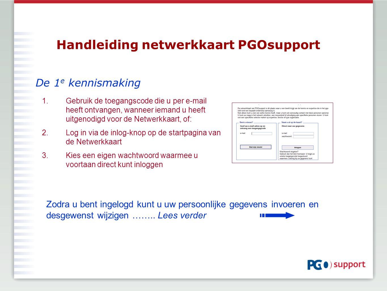 Handleiding netwerkkaart PGOsupport De 1 e kennismaking Zodra u bent ingelogd kunt u uw persoonlijke gegevens invoeren en desgewenst wijzigen …….. Lee