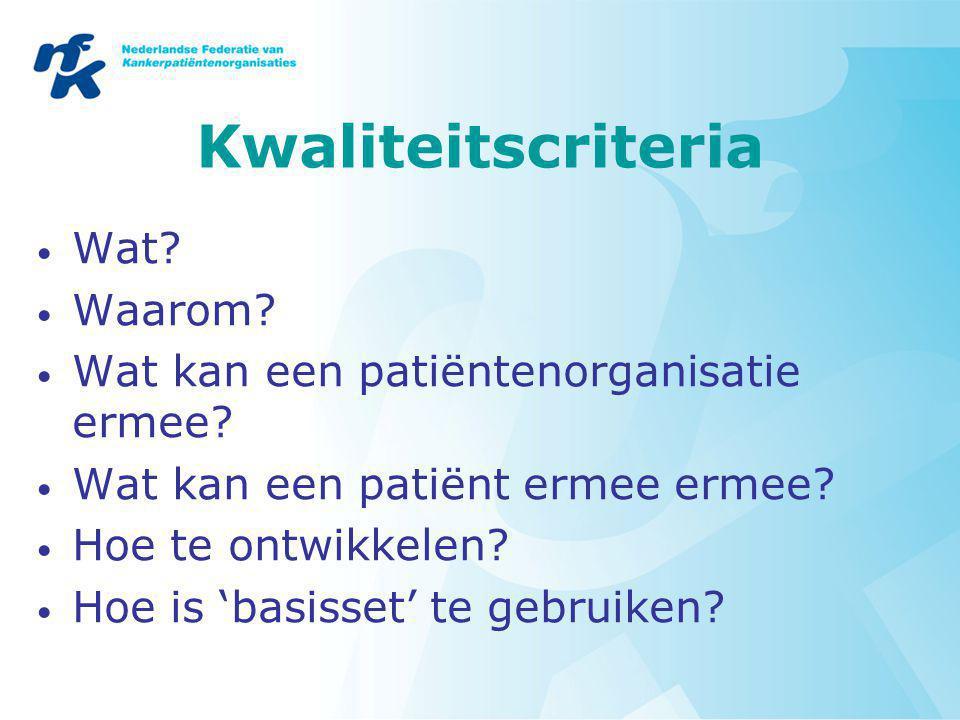 Kwaliteitscriteria Wat. Waarom. Wat kan een patiëntenorganisatie ermee.