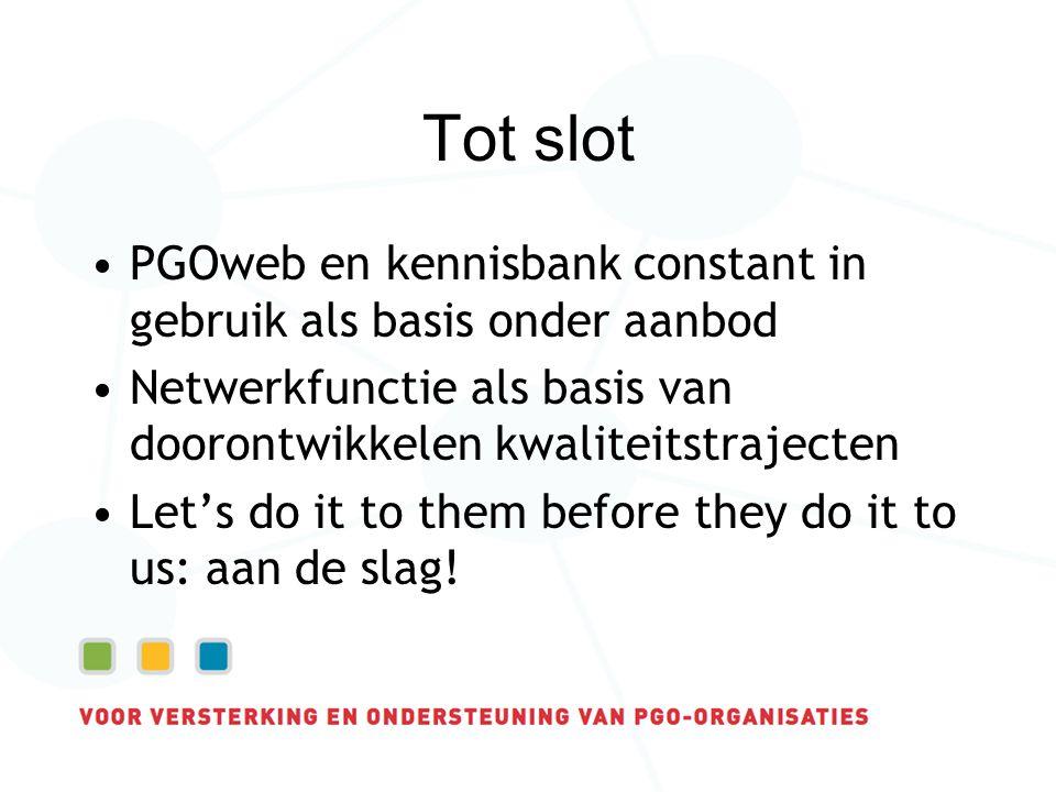 PGOweb en kennisbank constant in gebruik als basis onder aanbod Netwerkfunctie als basis van doorontwikkelen kwaliteitstrajecten Let's do it to them before they do it to us: aan de slag.