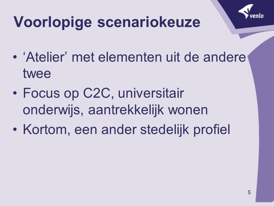 5 Voorlopige scenariokeuze 'Atelier' met elementen uit de andere twee Focus op C2C, universitair onderwijs, aantrekkelijk wonen Kortom, een ander stedelijk profiel