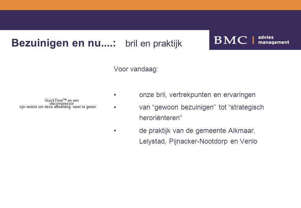 Voor vandaag: onze bril, vertrekpunten en ervaringen van gewoon bezuinigen tot strategisch heroriënteren de praktijk van de gemeente Alkmaar, Lelystad, Pijnacker-Nootdorp en Venlo Bezuinigen en nu....: bril en praktijk