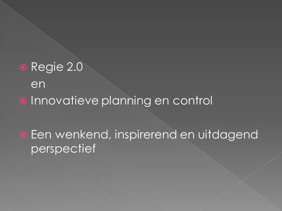  Regie 2.0 en  Innovatieve planning en control  Een wenkend, inspirerend en uitdagend perspectief