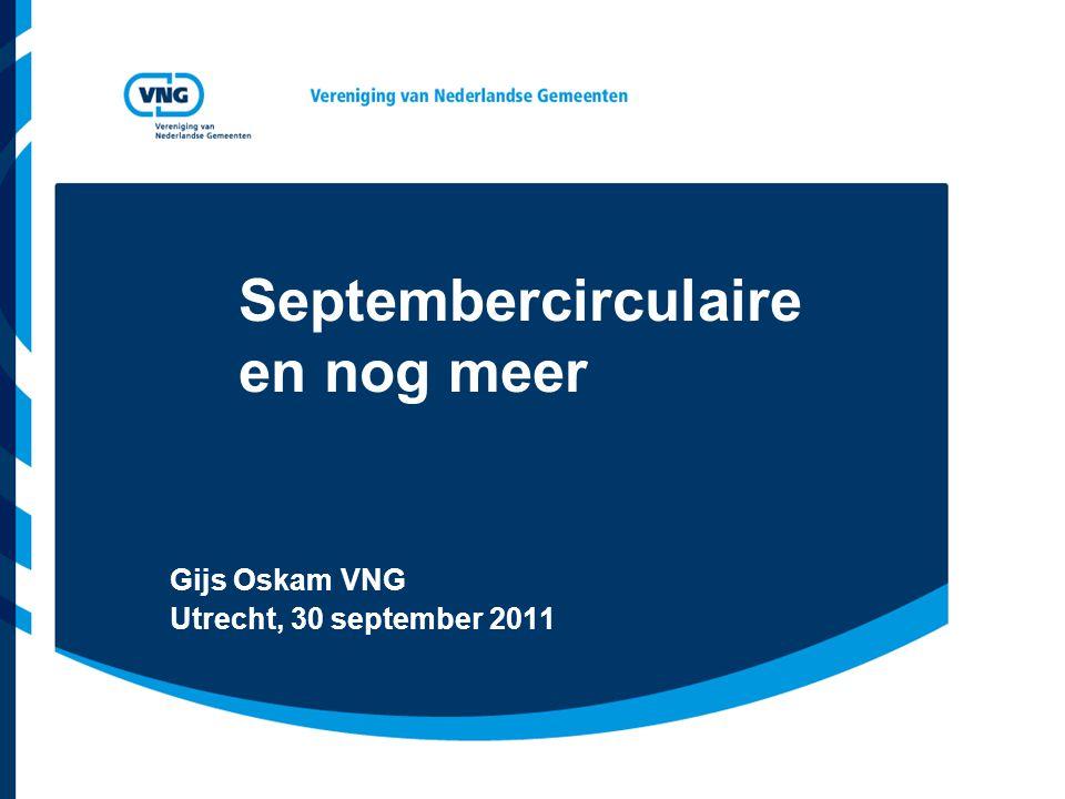 Septembercirculaire en nog meer Gijs Oskam VNG Utrecht, 30 september 2011