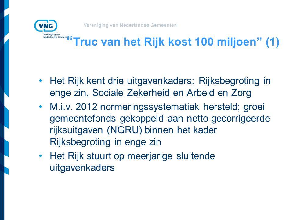 """Vereniging van Nederlandse Gemeenten """" Truc van het Rijk kost 100 miljoen"""" (1) Het Rijk kent drie uitgavenkaders: Rijksbegroting in enge zin, Sociale"""