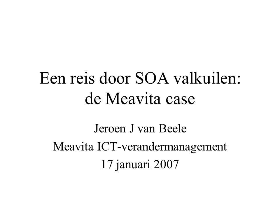 Een reis door SOA valkuilen: de Meavita case Jeroen J van Beele Meavita ICT-verandermanagement 17 januari 2007