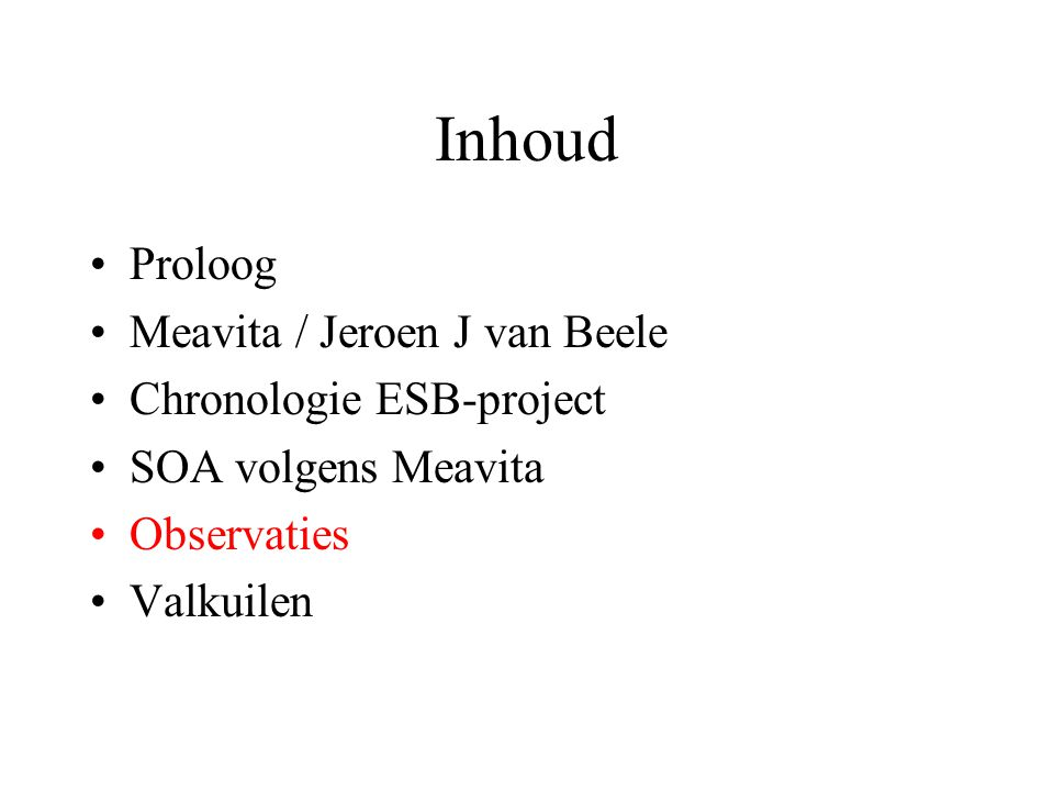 Inhoud Proloog Meavita / Jeroen J van Beele Chronologie ESB-project SOA volgens Meavita Observaties Valkuilen
