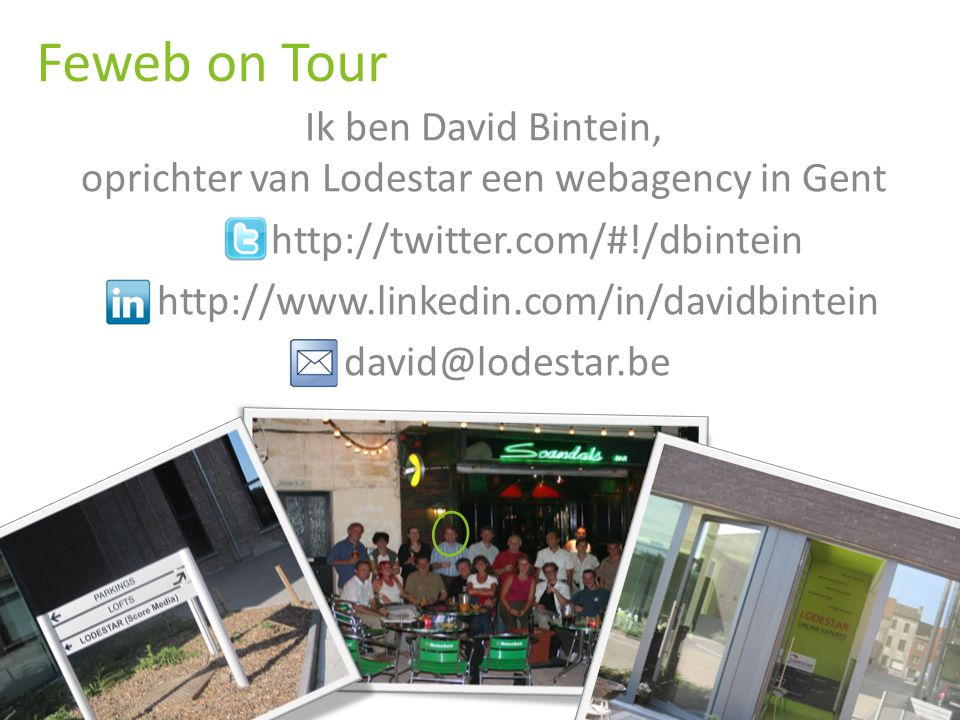 LODESTAR O NLINE E XPERTS Ik ben David Bintein, oprichter van Lodestar een webagency in Gent http://twitter.com/#!/dbintein http://www.linkedin.com/in/davidbintein david@lodestar.be Feweb on Tour