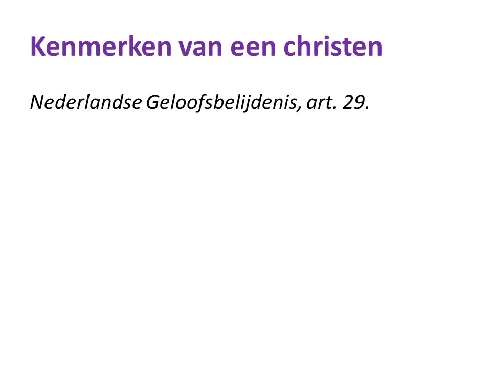 Kenmerken van een christen Nederlandse Geloofsbelijdenis, art. 29.