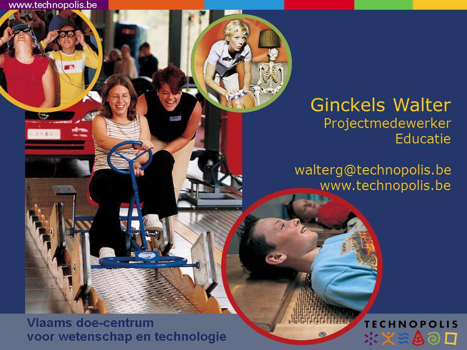 Ginckels Walter Projectmedewerker Educatie walterg@technopolis.be www.technopolis.be