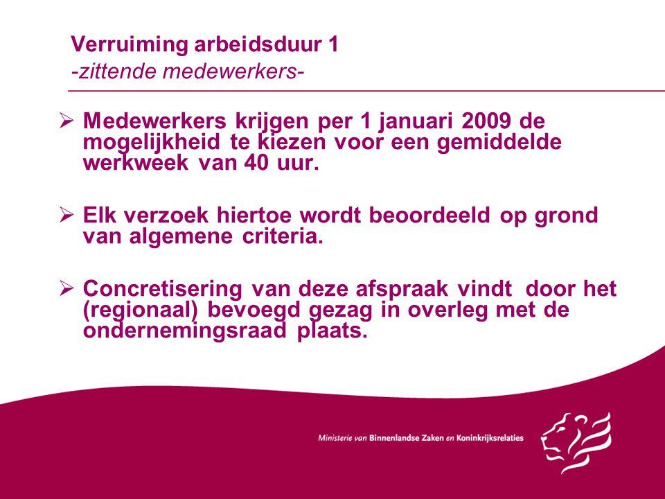 Verruiming arbeidsduur 1 -zittende medewerkers-  Medewerkers krijgen per 1 januari 2009 de mogelijkheid te kiezen voor een gemiddelde werkweek van 40