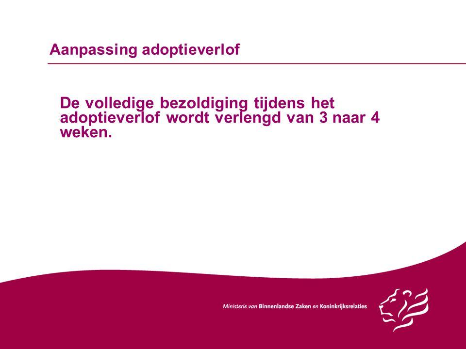 Aanpassing adoptieverlof De volledige bezoldiging tijdens het adoptieverlof wordt verlengd van 3 naar 4 weken.