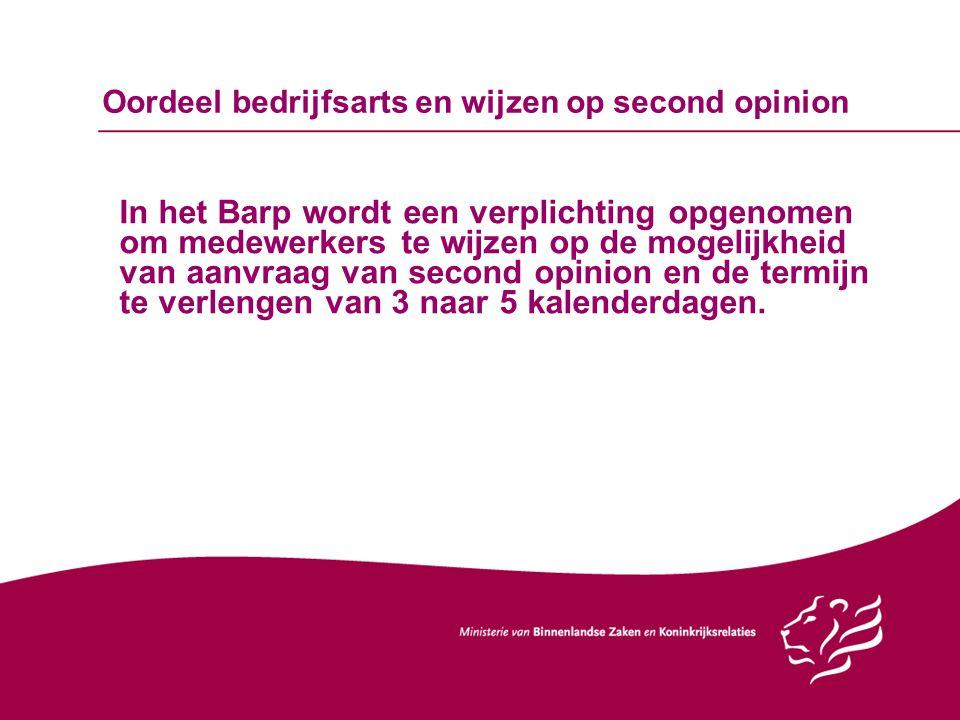 Oordeel bedrijfsarts en wijzen op second opinion In het Barp wordt een verplichting opgenomen om medewerkers te wijzen op de mogelijkheid van aanvraag