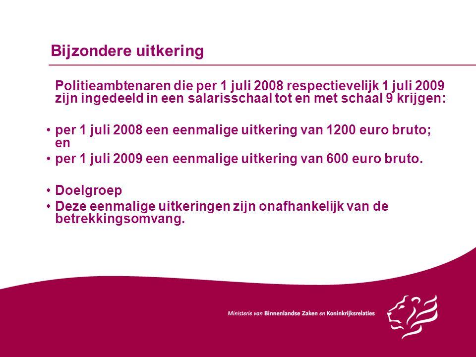 Bijzondere uitkering Politieambtenaren die per 1 juli 2008 respectievelijk 1 juli 2009 zijn ingedeeld in een salarisschaal tot en met schaal 9 krijgen