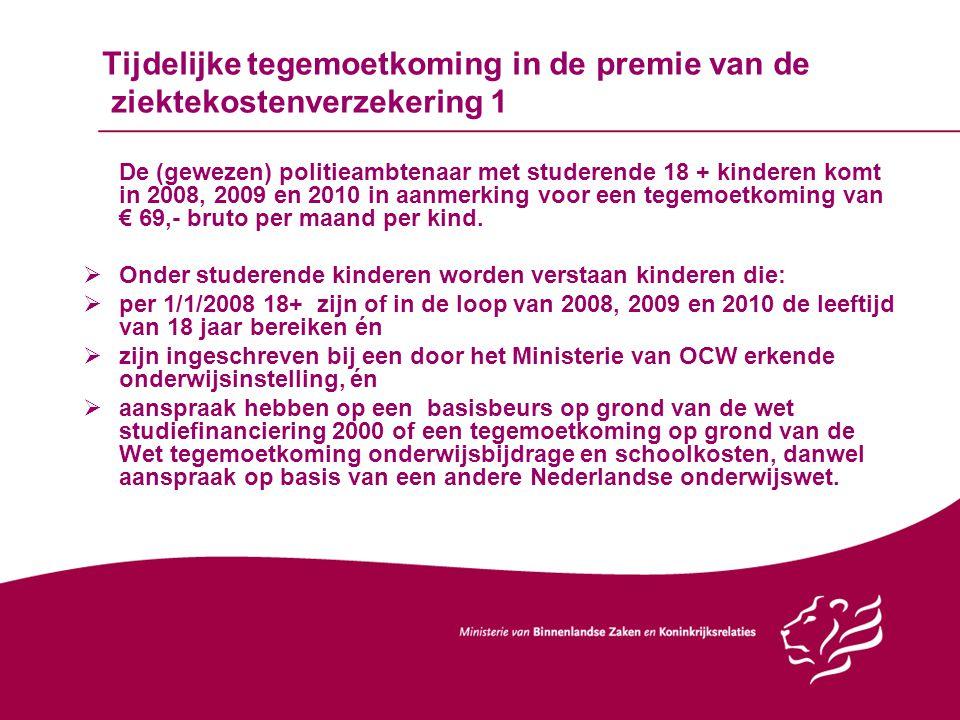 Tijdelijke tegemoetkoming in de premie van de ziektekostenverzekering 1 De (gewezen) politieambtenaar met studerende 18 + kinderen komt in 2008, 2009