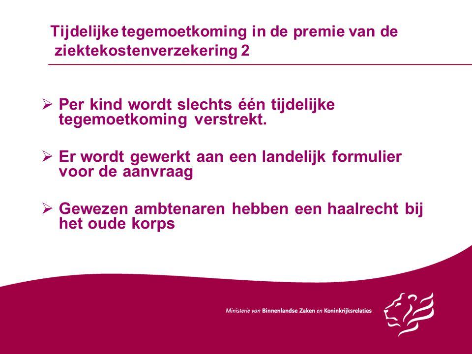 Tijdelijke tegemoetkoming in de premie van de ziektekostenverzekering 2  Per kind wordt slechts één tijdelijke tegemoetkoming verstrekt.  Er wordt g