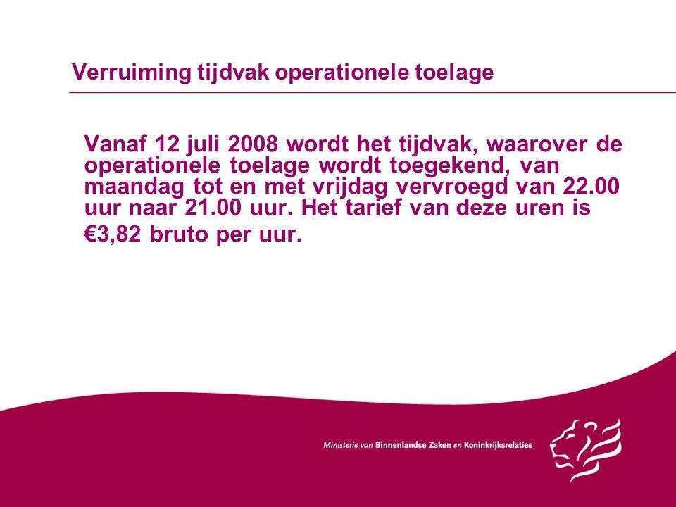Verruiming tijdvak operationele toelage Vanaf 12 juli 2008 wordt het tijdvak, waarover de operationele toelage wordt toegekend, van maandag tot en met