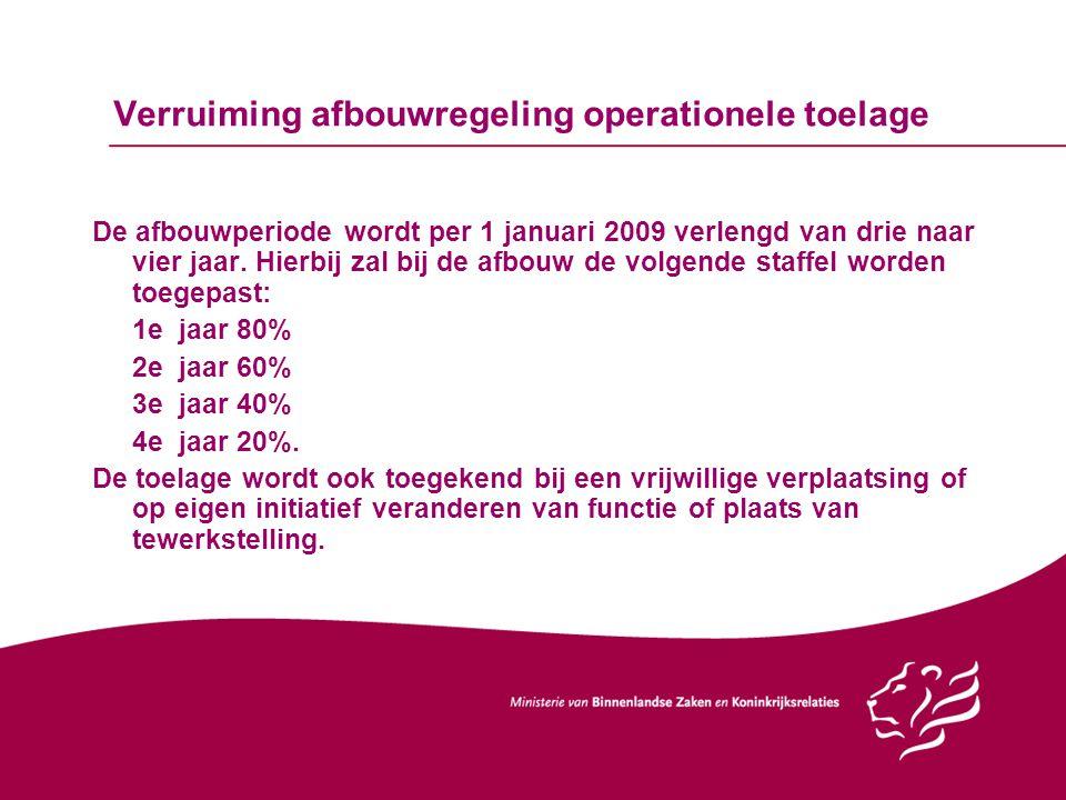 Verruiming afbouwregeling operationele toelage De afbouwperiode wordt per 1 januari 2009 verlengd van drie naar vier jaar. Hierbij zal bij de afbouw d