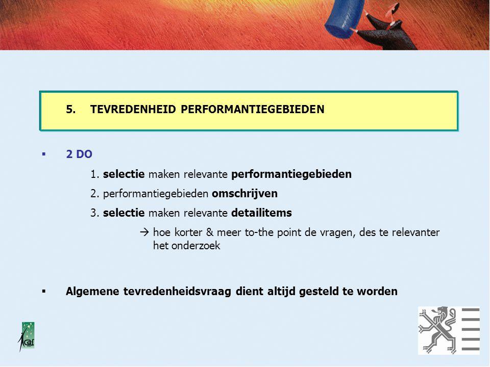 5.TEVREDENHEID PERFORMANTIEGEBIEDEN  2 DO 1.selectie maken relevante performantiegebieden 2.
