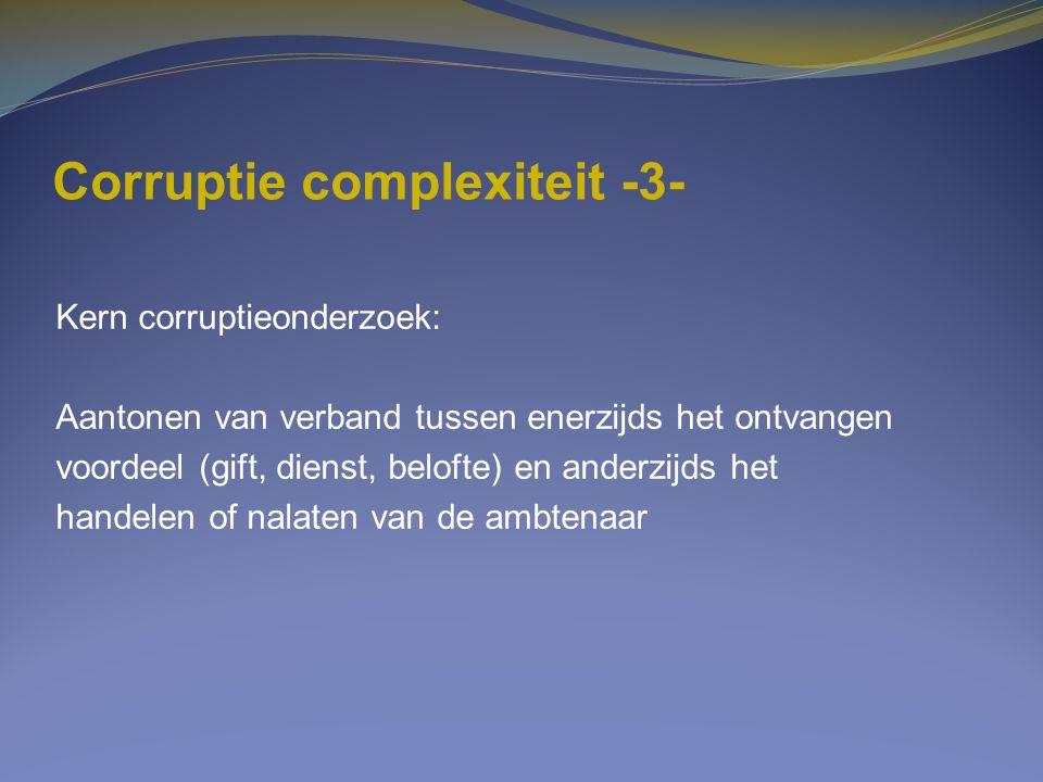 Corruptie complexiteit -3- Kern corruptieonderzoek: Aantonen van verband tussen enerzijds het ontvangen voordeel (gift, dienst, belofte) en anderzijds