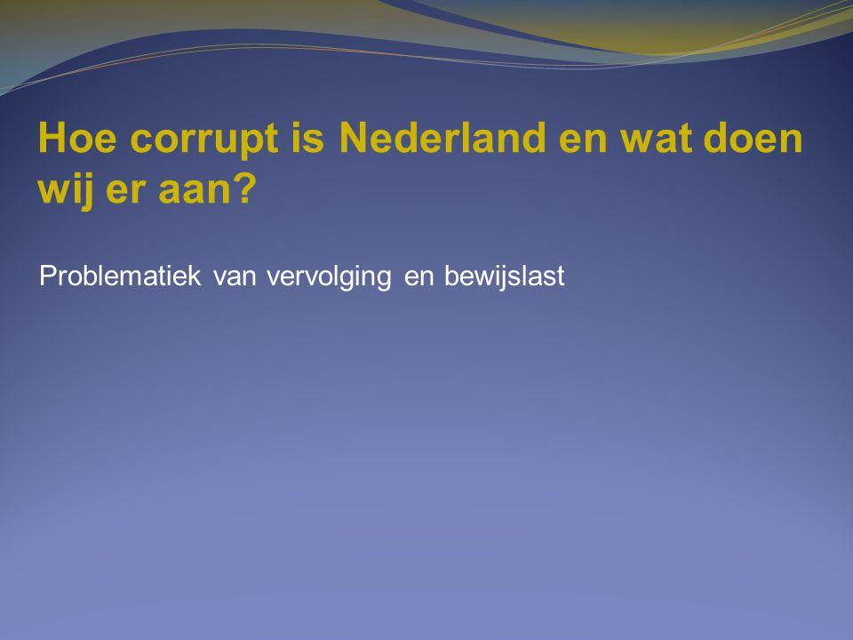 Hoe corrupt is Nederland en wat doen wij er aan? Problematiek van vervolging en bewijslast