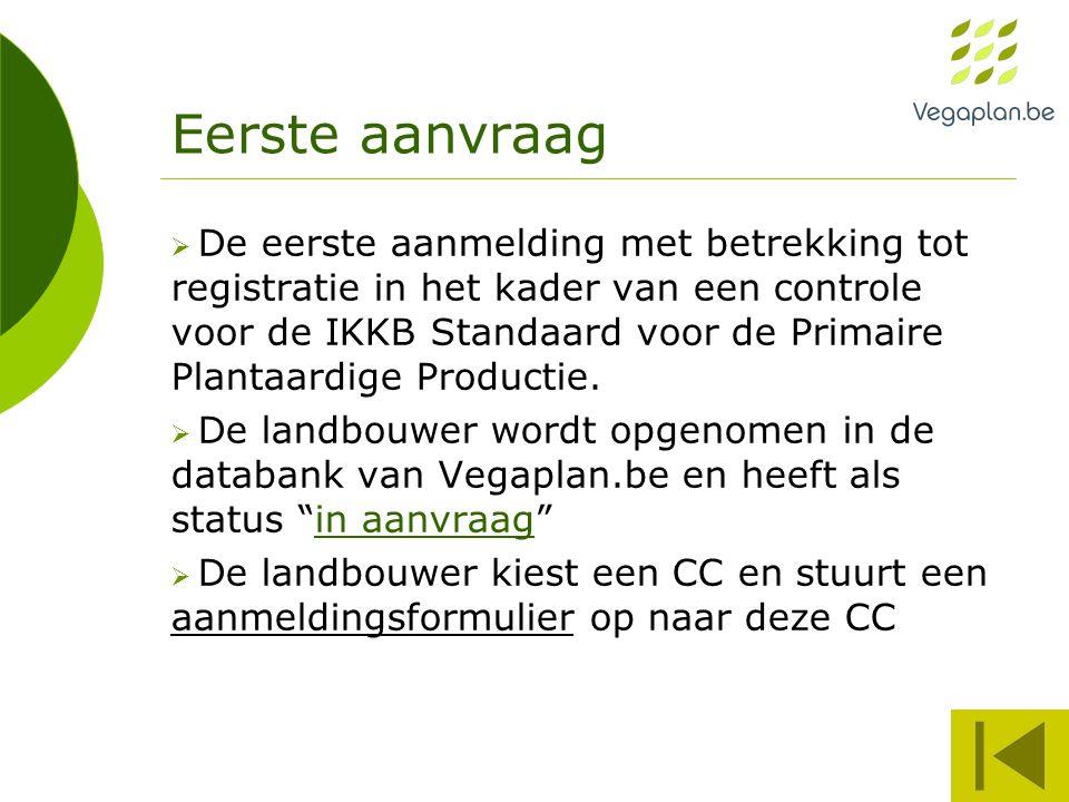 Eerste aanvraag  De eerste aanmelding met betrekking tot registratie in het kader van een controle voor de IKKB Standaard voor de Primaire Plantaardige Productie.