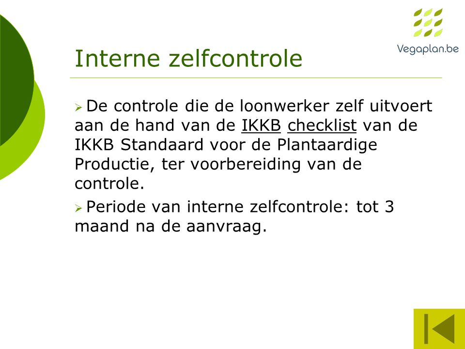 Interne zelfcontrole  De controle die de loonwerker zelf uitvoert aan de hand van de IKKB checklist van de IKKB Standaard voor de Plantaardige Productie, ter voorbereiding van de controle.