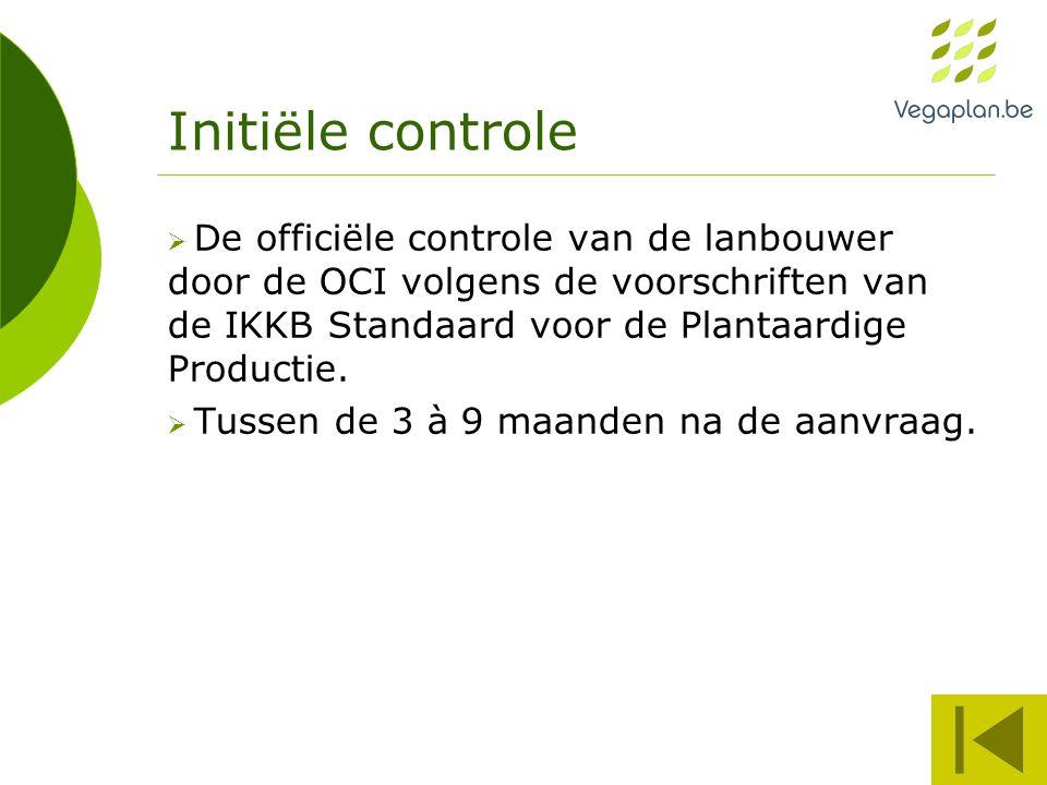 Initiële controle  De officiële controle van de lanbouwer door de OCI volgens de voorschriften van de IKKB Standaard voor de Plantaardige Productie.