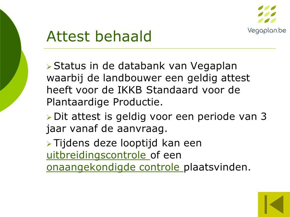 Attest behaald  Status in de databank van Vegaplan waarbij de landbouwer een geldig attest heeft voor de IKKB Standaard voor de Plantaardige Productie.