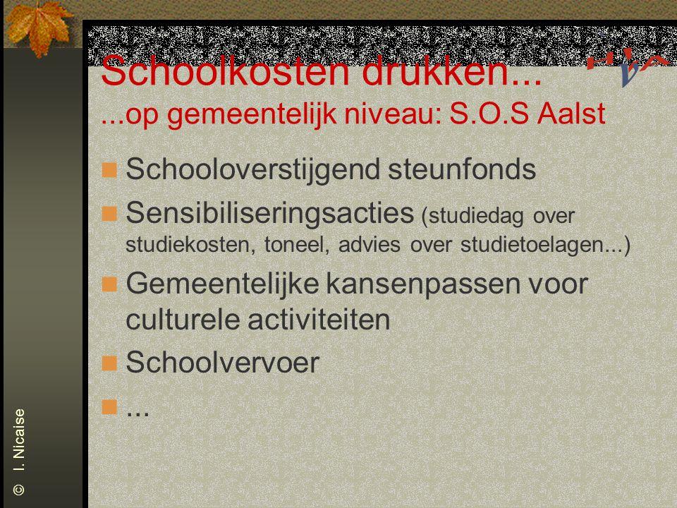 Schoolkosten drukken......op gemeentelijk niveau: S.O.S Aalst Schooloverstijgend steunfonds Sensibiliseringsacties (studiedag over studiekosten, tonee