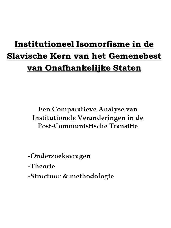 Institutioneel Isomorfisme in de Slavische Kern van het Gemenebest van Onafhankelijke Staten Een Comparatieve Analyse van Institutionele Veranderingen