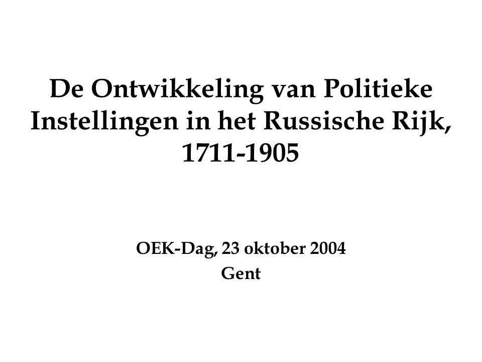 De Ontwikkeling van Politieke Instellingen in het Russische Rijk, 1711-1905 OEK-Dag, 23 oktober 2004 Gent