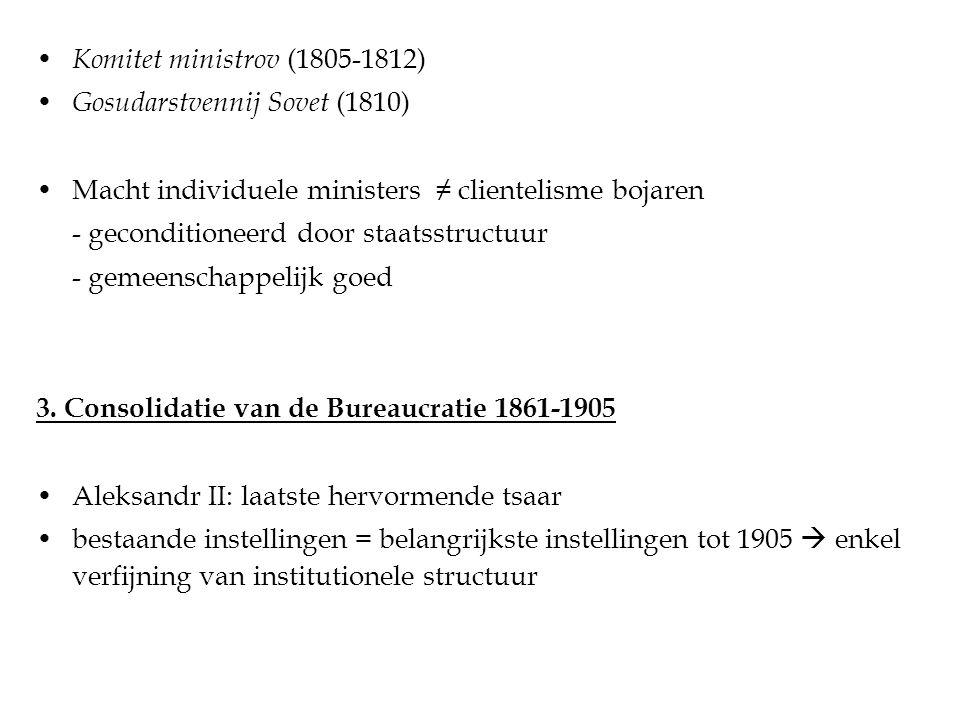 Komitet ministrov (1805-1812) Gosudarstvennij Sovet (1810) Macht individuele ministers ≠ clientelisme bojaren - geconditioneerd door staatsstructuur - gemeenschappelijk goed 3.