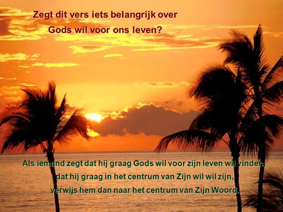 Zegt dit vers iets belangrijk over Gods wil voor ons leven? Als iemand zegt dat hij graag Gods wil voor zijn leven wil vinden, dat hij graag in het ce